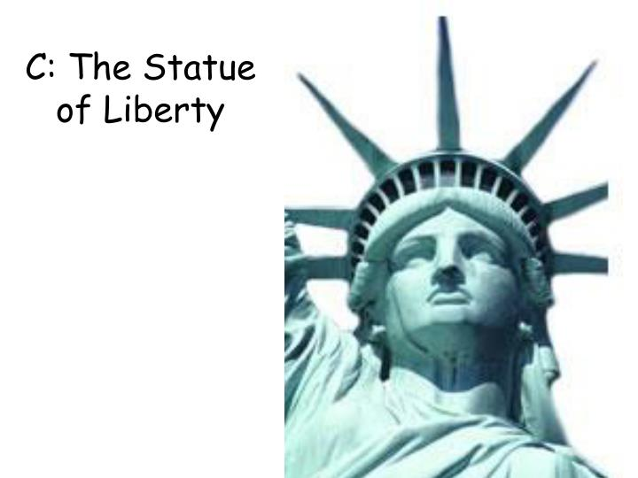 C: The Statue of Liberty