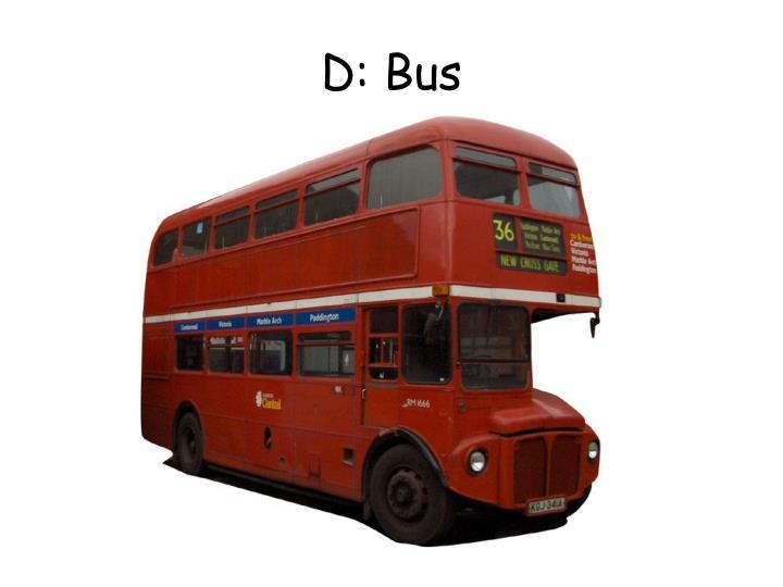 D: Bus