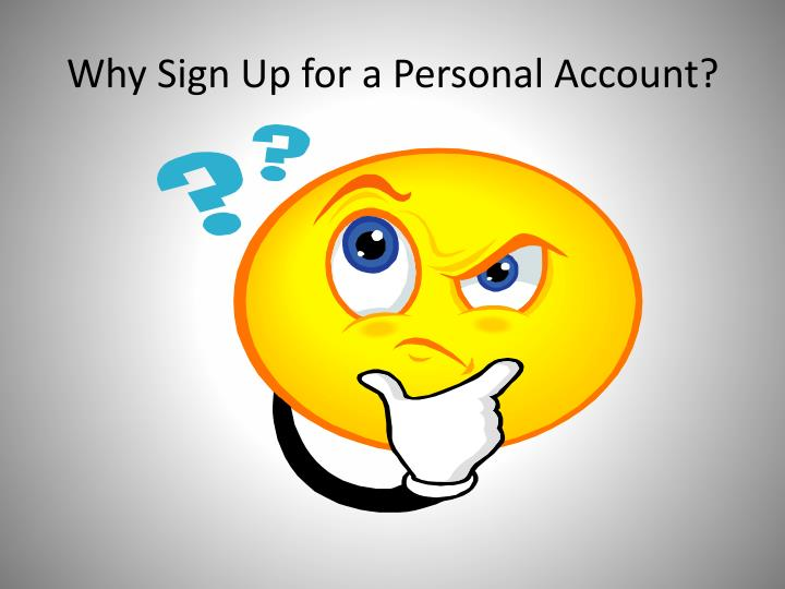 Why Sign Up for a Personal Account?