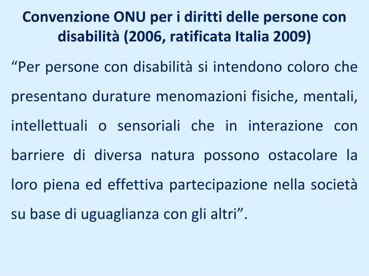 Convenzione ONU per i diritti delle persone con disabilità (2006, ratificata Italia 2009)