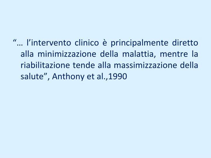 """""""… l'intervento clinico è principalmente diretto alla minimizzazione della malattia, mentre la riabilitazione tende alla massimizzazione della salute"""", Anthony"""