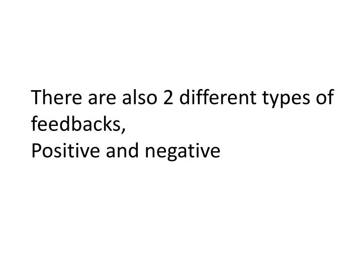 There are also 2 different types of feedbacks,