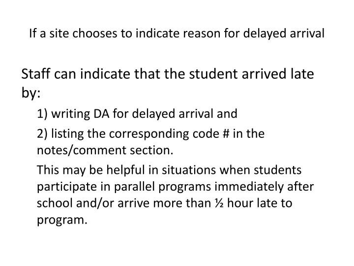 If a site chooses to indicate reason for delayed arrival