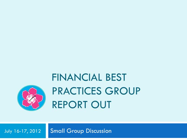 Financial Best Practices Group Report Out