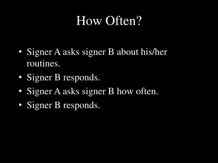 How Often?