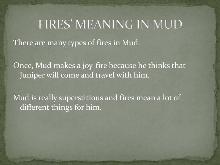 FIRES' MEANING IN MUD