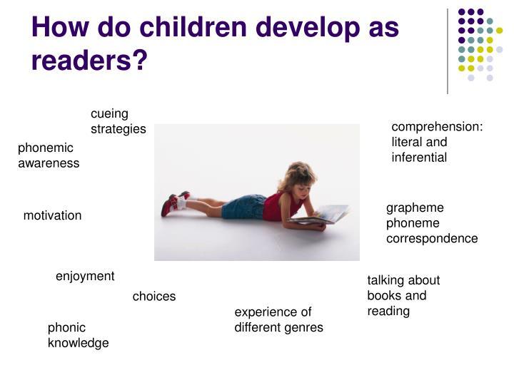 How do children develop as readers?