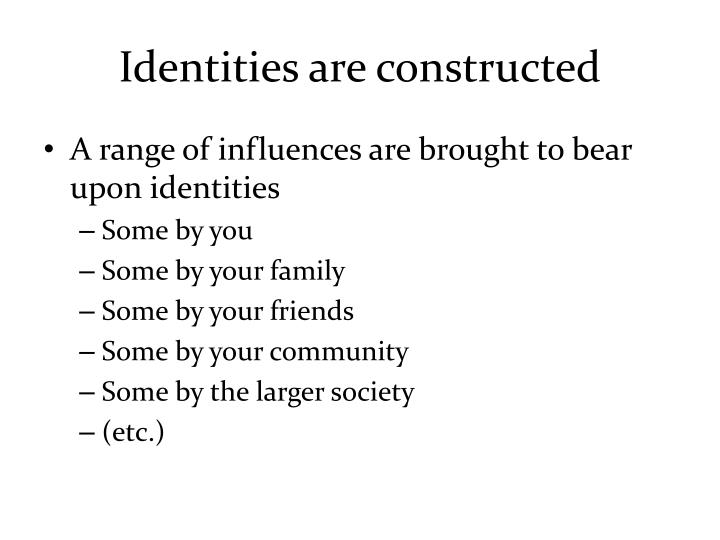 Identities are constructed