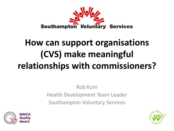 how can support organisations cvs make meaningful relationships with commissioners