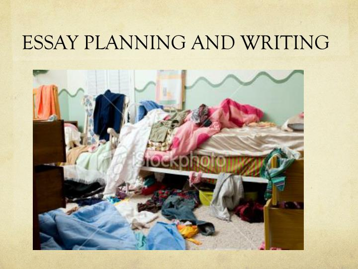 ESSAY PLANNING AND WRITING