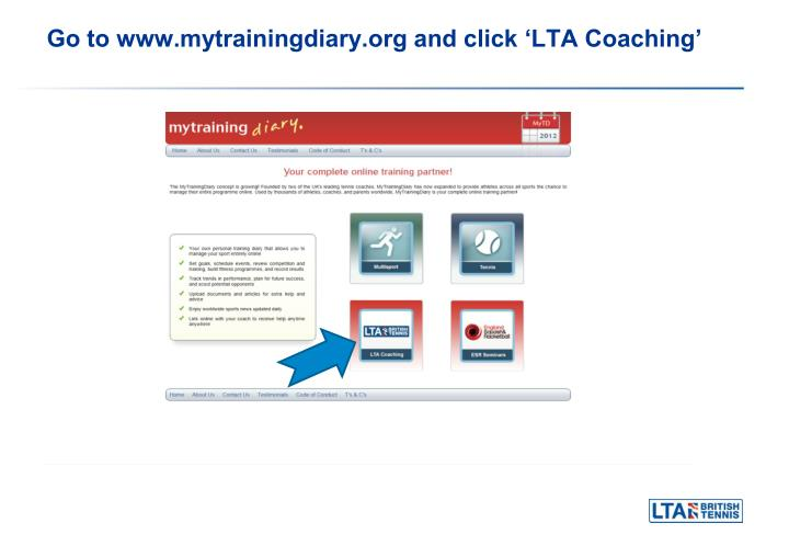 Go to www.mytrainingdiary.org and click 'LTA Coaching'