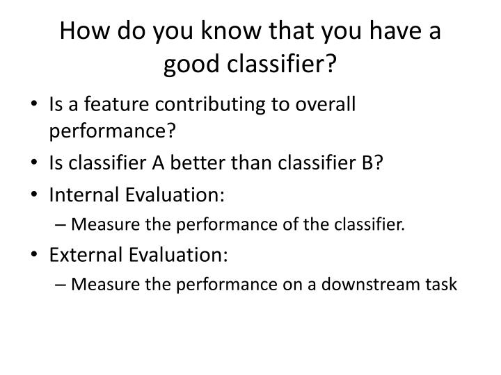 How do you know that you have a good classifier?