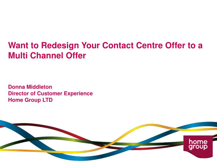 Want to Redesign Your Contact Centre Offer to a Multi Channel Offer