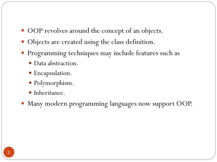 OOP revolves around the concept of an objects.