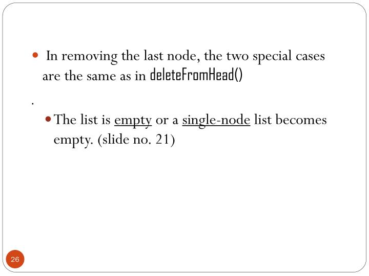 In removing the last node, the two special cases are the same as in