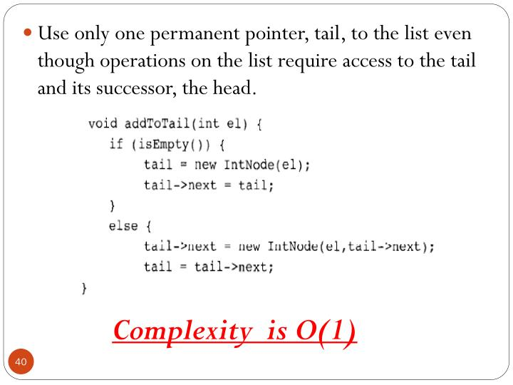 Use only one permanent pointer, tail, to the list even though operations on the list require access to the tail and its successor, the head.