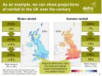 as an example we can show projections of rainfall in the uk over the century