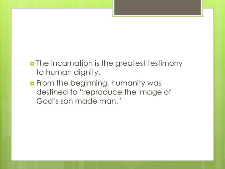 The Incarnation is the greatest testimony to human dignity.