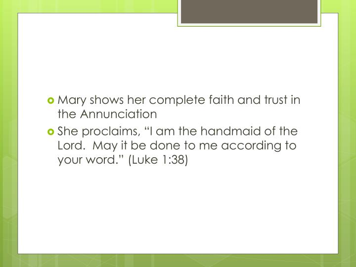 Mary shows her complete faith and trust in the Annunciation