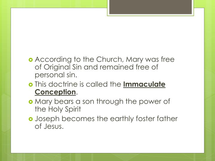 According to the Church, Mary was free of Original Sin and remained free of personal sin.