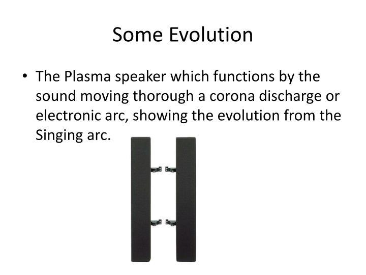 Some Evolution