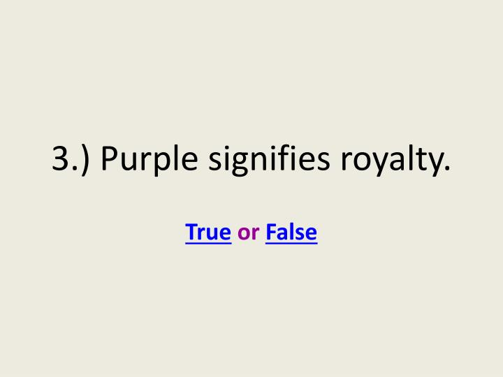 3.) Purple signifies royalty.