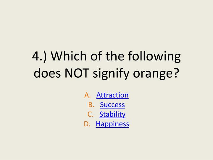 4.) Which of the following does NOT signify orange?