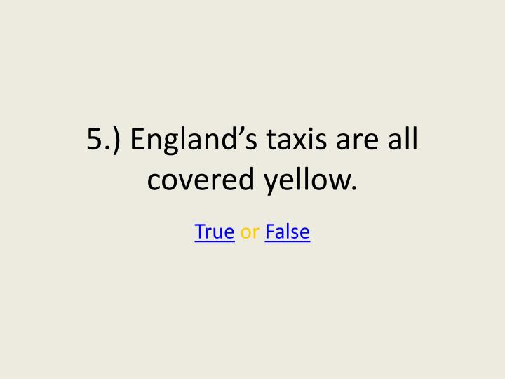 5.) England's taxis are all covered yellow.
