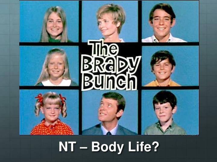 NT – Body Life?