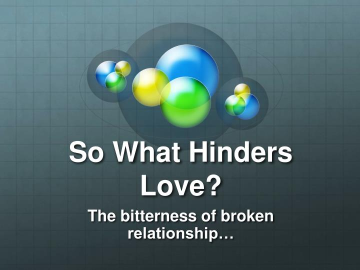 So What Hinders Love?