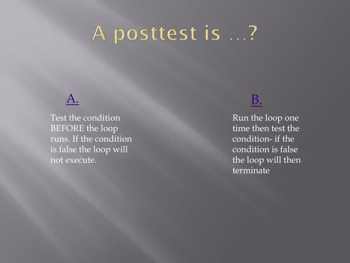 A posttest is …?