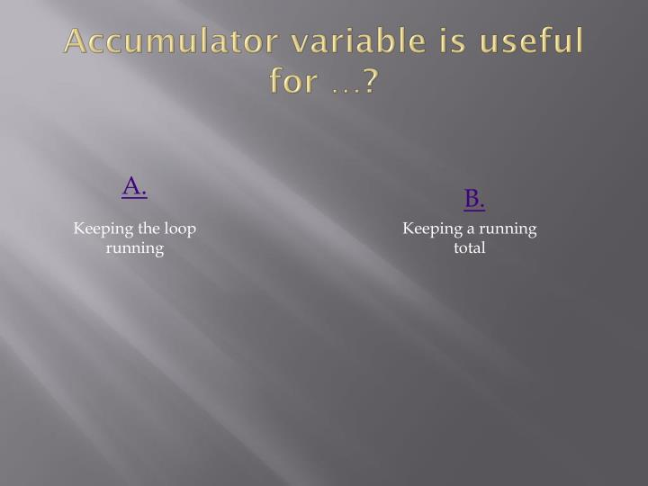 Accumulator variable is useful for …?