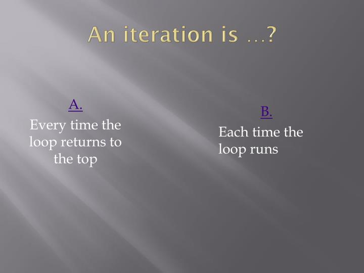 An iteration is …?