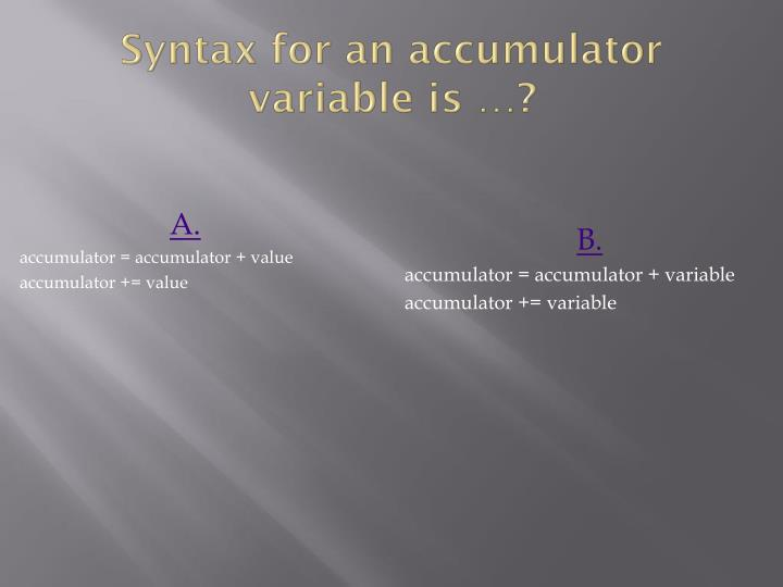 Syntax for an accumulator variable is …?