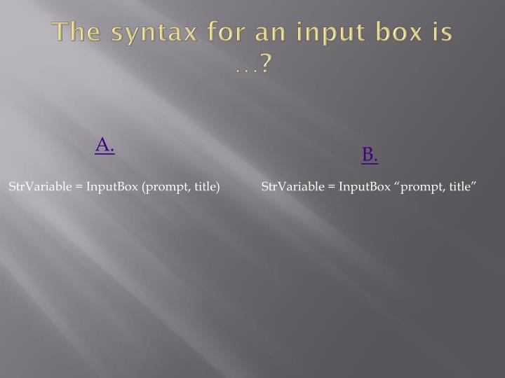 The syntax for an input box is …?