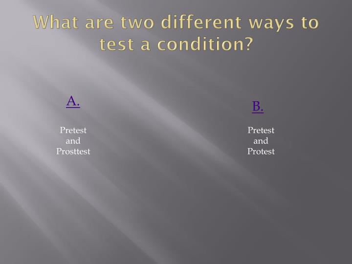 What are two different ways to test a condition?