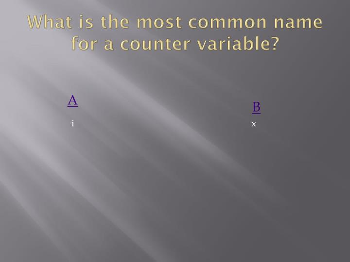What is the most common name for a counter variable?