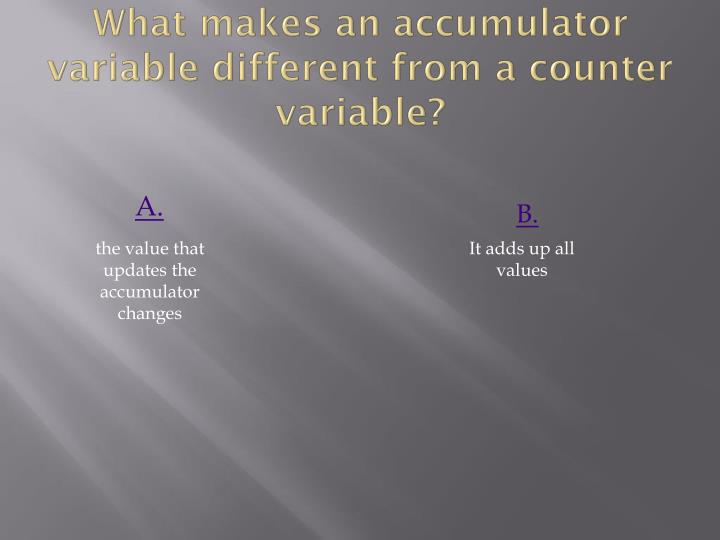 What makes an accumulator variable different from a counter variable?