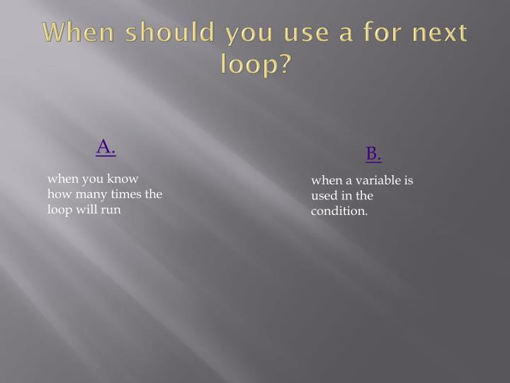 When should you use a for next loop?