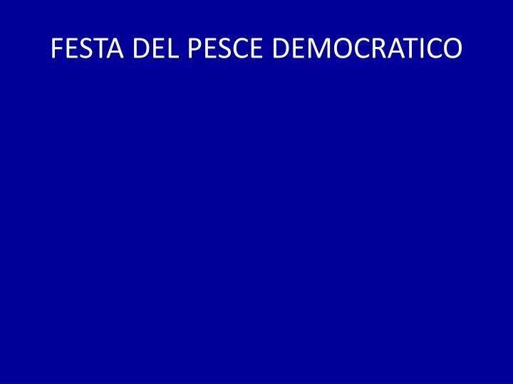 FESTA DEL PESCE DEMOCRATICO
