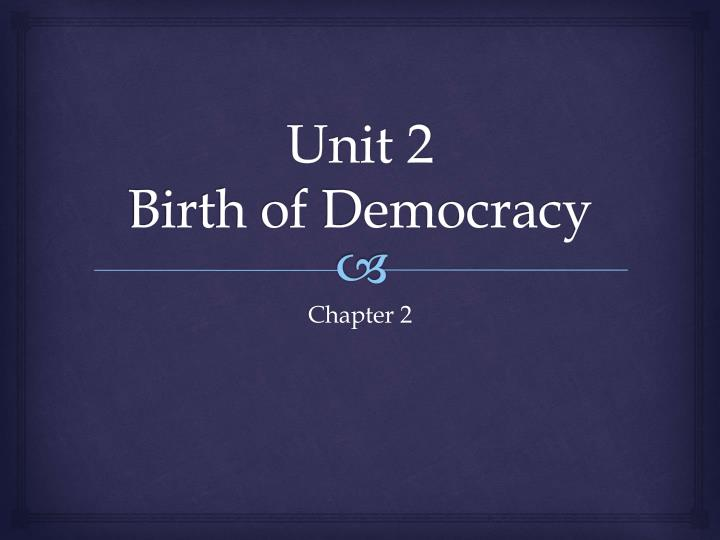 unit 2 birth of democracy