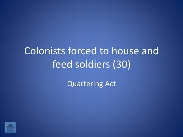 Colonists forced to house and feed soldiers (30)