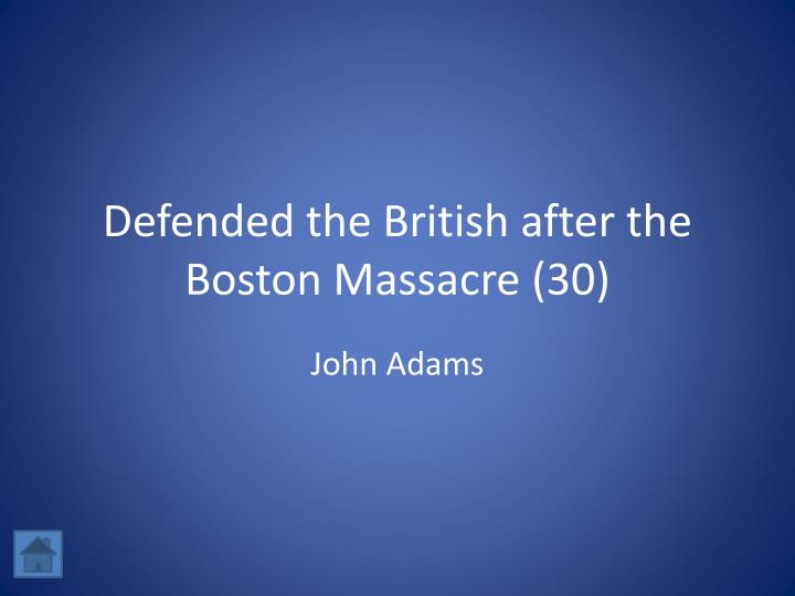 Defended the British after the Boston Massacre (30)