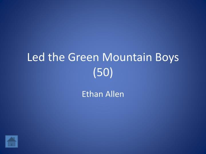 Led the Green Mountain Boys (50)