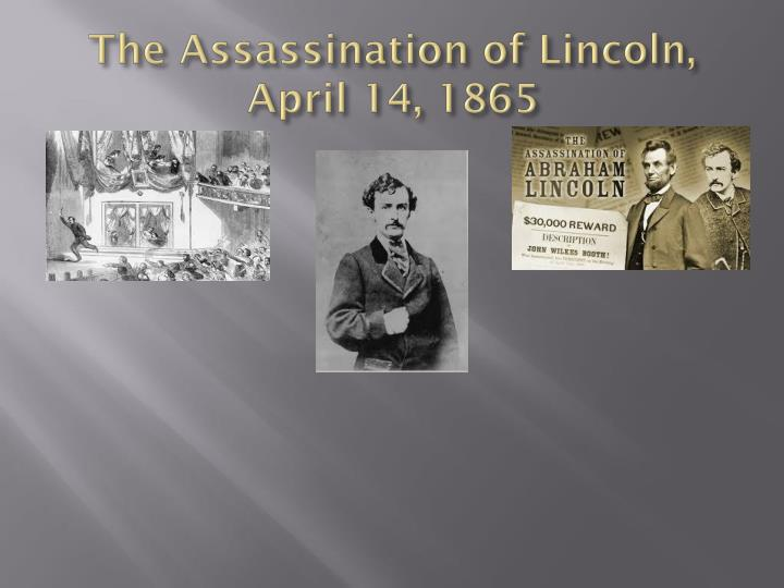 The Assassination of Lincoln, April 14, 1865