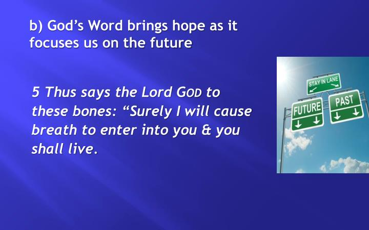b) God's Word brings hope as it focuses us on the future