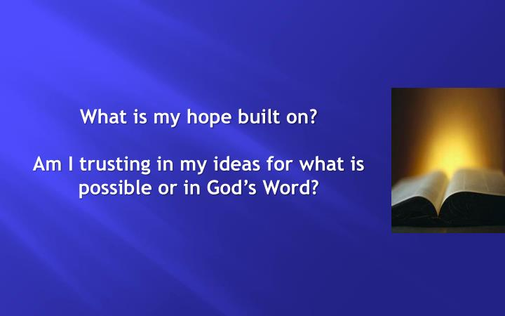 What is my hope built on?