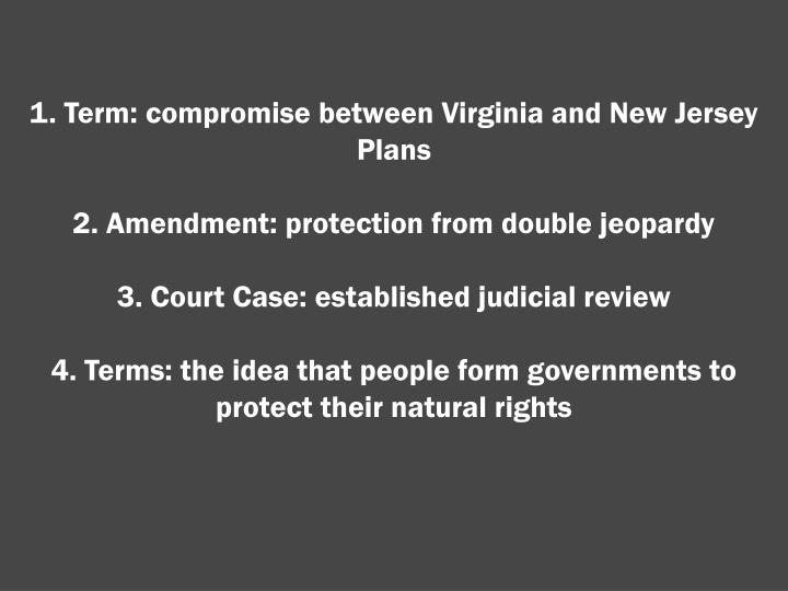 1. Term: compromise between Virginia and New Jersey Plans