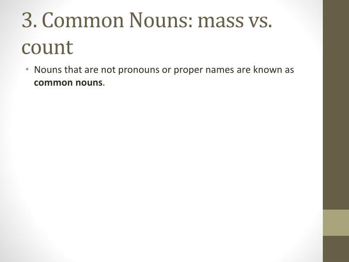 3. Common Nouns: mass vs. count
