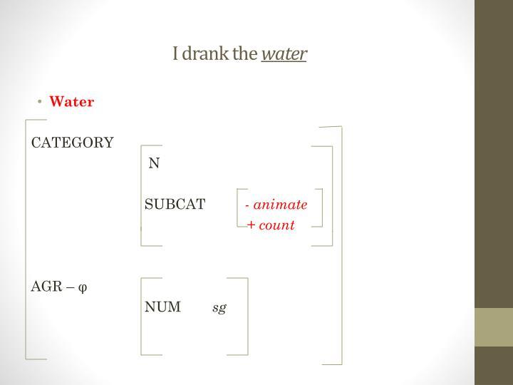 I drank the